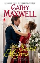 His Secret Mistress - A Logical Man's Guide to Dangerous Women Novel eBook by Cathy Maxwell