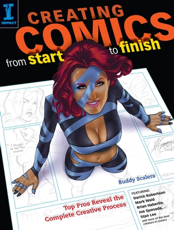 Creating Comics from Start to Finish - Top Pros Reveal the Complete Creative Process ebook by Buddy Scalera