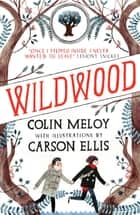 Wildwood - The Wildwood Chronicles, Book I ebook by Colin Meloy, Carson Ellis