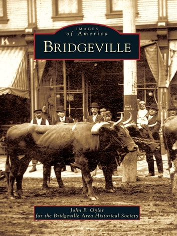 Bridgeville ebook by Oyler, John F.,Bridgeville Area Historical Society