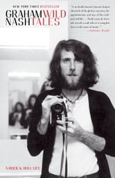 Wild Tales - A Rock & Roll Life ebook by Graham Nash