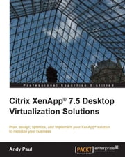 Citrix XenApp® 7.5 Desktop Virtualization Solutions ebook by Andy Paul