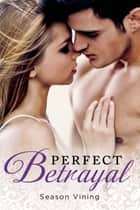 Perfect Betrayal ebook by Season Vining