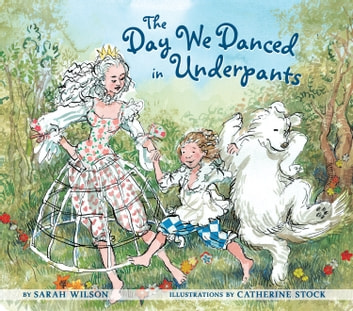 The Day We Danced in Underpants ebook by Sarah Wilson