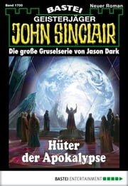 John Sinclair - Folge 1700 - Hüter der Apokalypse. 1. Teil ebook by Jason Dark