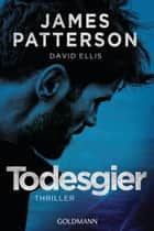 Todesgier - Thriller ebook by James Patterson, David Ellis, Peter Beyer