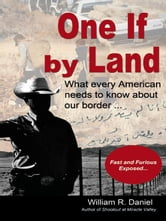 One If by Land: What every American needs to know about our border ebook by William R. Daniel