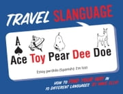 Travel Slanguage - How to Find Your Way in 10 Different Languages ebook by Mike Ellis