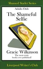 The Shameful Selfie ebook by Gracie Wilkinson