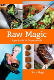 Raw Magic - Super Foods for Super People ebook by Kate Magic