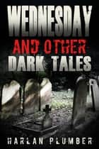 Wednesday, and Other Dark Tales ebook by