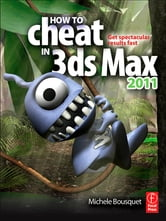How to Cheat in 3ds Max 2011 - Get Spectacular Results Fast ebook by Michele Bousquet