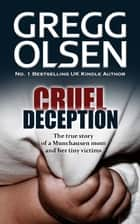 Cruel Deception - The true story of a Munchausen mom and her tiny victims ebook by Gregg Olsen