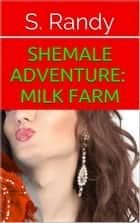 Shemale Adventure: Milk Farm 電子書 by S. Randy
