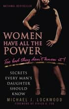 Women Have All The Power...Too Bad They Don't Know It ebook by Michael J. Lockwood