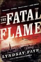 The Fatal Flame ebook by Lyndsay Faye
