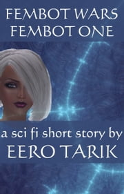 Fembot Wars: Fembot One ebook by Eero Tarik