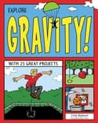 Explore Gravity! - With 25 Great Projects eBook by Cindy Blobaum, Bryan Stone