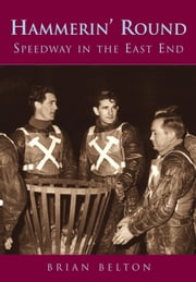 Hammerin' Round - Speedway in the East End ebook by Brian Belton