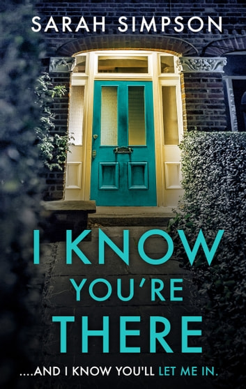 I Know You're There - A gripping tale with a deadly twist from the author of Her Greatest Mistake ebook by Sarah Simpson