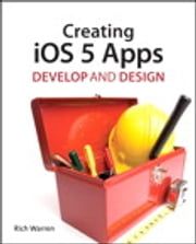 Creating iOS 5 Apps - Develop and Design ebook by Rich Warren