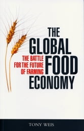 The Global Food Economy - The Battle for the Future of Farming ebook by Tony Weis