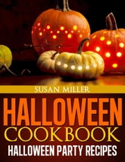 Halloween Cookbook Halloween Party Recipes ebook by Susan Miller