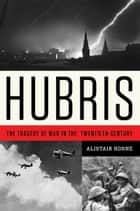 Hubris ebook by Alistair Horne