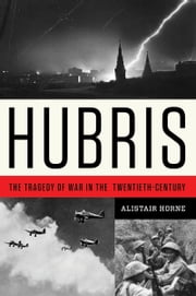 Hubris - The Tragedy of War in the Twentieth Century ebook by Alistair Horne