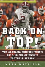 Back on Top! - The Alabama Crimson Tide's 2015-16 Championship Football Season ebook by Mark Mayfield