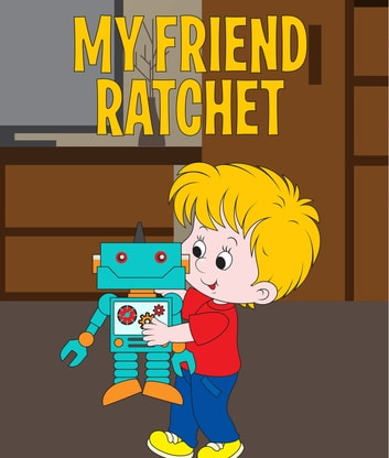 My Friend Ratchet ebook by Speedy Publishing