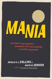 Mania - The Story of the Outraged and Outrageous Lives That Launched a Cultural Revolution ebook by Ronald K.L. Collins and David M. Skover