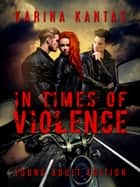 In Times Of Violence Young Adult Edition eBook by Karina Karina
