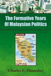 The Formative Years Of Malaysian Politics ebook by Charles E. Shumaker