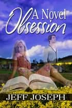 A Novel Obsession ebook by Jeff Joseph