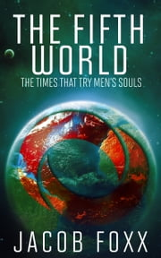 The Fifth World: The Times That Try Men's Souls ebook by Jacob Foxx