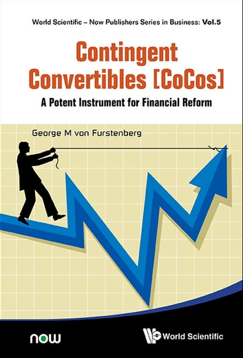 Contingent Convertibles [CoCos] - A Potent Instrument for Financial Reform ebook by George M von Furstenberg