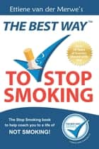 The Best Way to Stop Smoking ebook by Ettiene van der Merwe