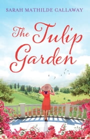 The Tulip Garden - Book 1 - The Contini Cousins Trilogy ebook by Sarah Mathilde Callaway