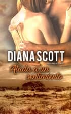 Atada a un sentimiento ebook by Diana Scott