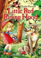 Little Red Riding Hood. Classic fairy tales for children (Fully illustrated) - Excellent for Bedtime & Young Readers ebook by Charles Perrault