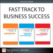 Fast Track to Business Success (Collection) ebook by Andy Bruce,David Birchall,Patrick Harper-Smith,Simon Derry,David Ross