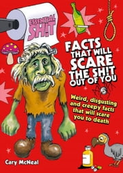 Essential Shit - Facts That Will Scare the Total Shit Out of You! ebook by Cary McNeal