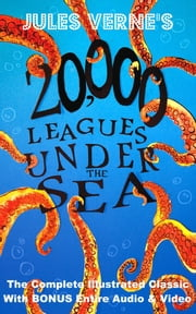 20,000 LEAGUES UNDER THE SEA - [DELUXE ILLUSTRATED EDITION] The Complete & Original Masterpiece With Illustrations, & Bonus Entire Audiobook & Video ebook by Jules Verne