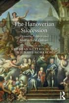 The Hanoverian Succession ebook by Andreas Gestrich,Michael Schaich