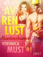 Av ren lust: Hantverkaren ebook by Veronica Must, Iris Åsmark