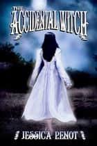 The Accidental Witch ebook by Jessica Penot
