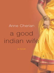 A Good Indian Wife: A Novel ebook by Anne Cherian
