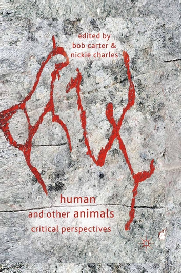 Human and Other Animals - Critical Perspectives ebook by Bob Carter,Nickie Charles