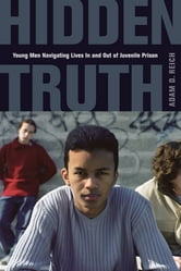 Hidden Truth - Young Men Navigating Lives In and Out of Juvenile Prison ebook by Adam Reich